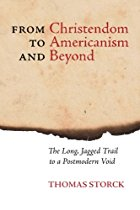 from christendom to americanism and beyond thomas storck
